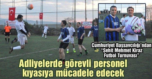 """Cumhuriyet Başsavcılığı'ndan """"Şehit Mehmet Kiraz Futbol Turnuvası"""""""