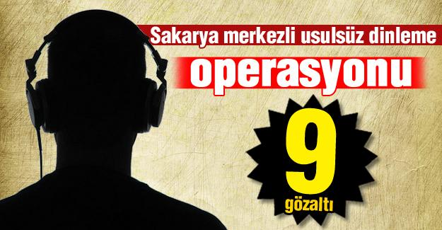 Sakarya'da usulsüz dinleme operasyonu