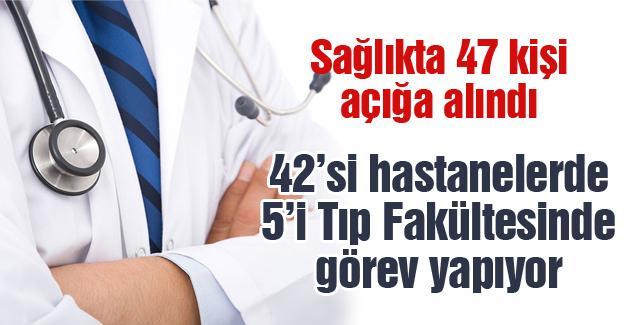 Sağlıkta 47 kişi açığa alındı