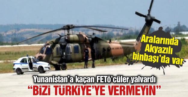"""""""Bizi Türkiye'ye vermeyin"""