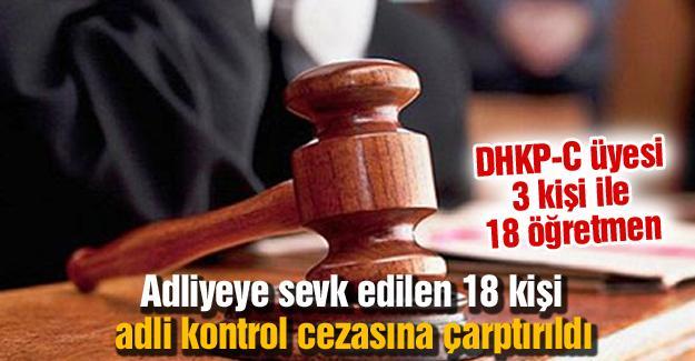Adliyeye sevk edilen 18 kişi adli kontrol cezasına çarptırıldı