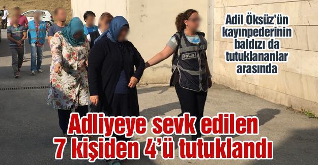 Adliyeye sevk edilen 7 kişiden 4'ü tutuklandı