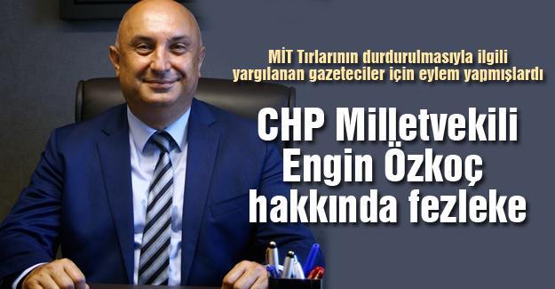 CHP Milletvekili Engin Özkoç hakkında fezleke