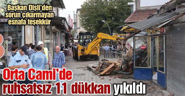 Orta Cami'de ruhsatsız 11 dükkan yıkıldı