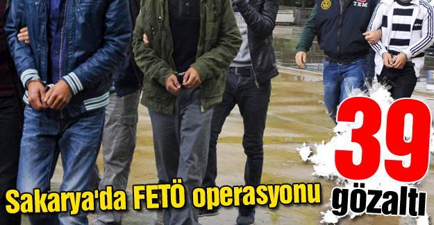 Sakarya'da FETÖ operasyonu: 39 gözaltı