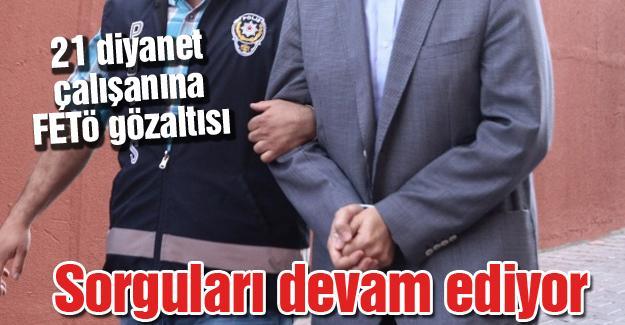 21 diyanet çalışanına FETÖ gözaltısı