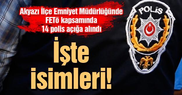 Akyazı İlçe Emniyet Müdürlüğünde FETÖ kapsamında 14 polis açığa alındı