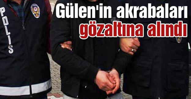 Gülen'in akrabaları gözaltına alındı