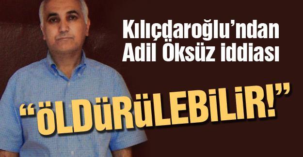 Kemal Kılıçdaroğlu'ndan Adil Öksüz iddiası