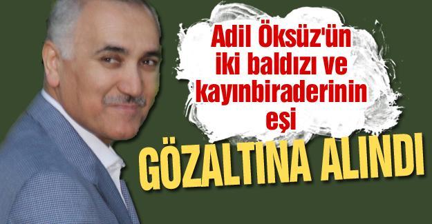 Adil Öksüz'ün iki baldızı ve kayınbiraderinin eşi gözaltına alındı