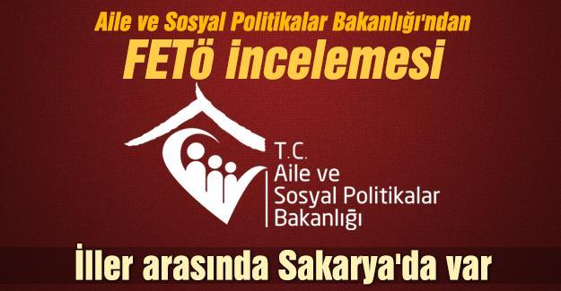 Aile ve Sosyal Politikalar Bakanlığı'ndan FETÖ incelemesi