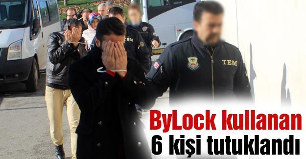 ByLock kullanan 6 kişi tutuklandı