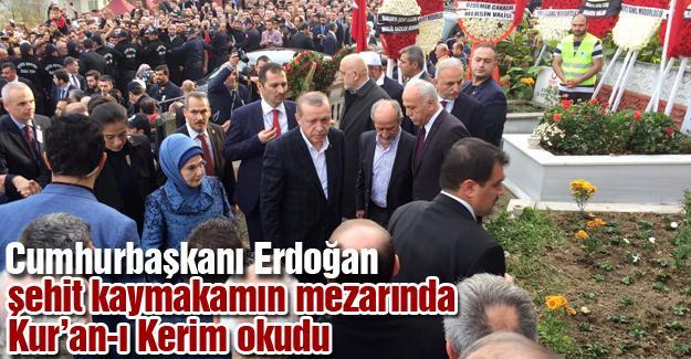 Cumhurbaşkanı Erdoğan şehit kaymakam için Kur'an-ı Kerim okudu