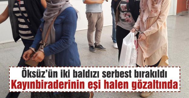 Öksüz'ün baldızları serbest bırakıldı