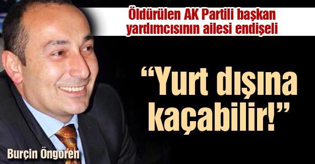 Öldürülen AK Partili başkan yardımcısının ailesi endişeli