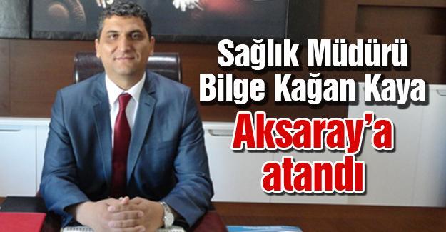 Sağlık Müdürü Kaya  Aksaray'a atandı