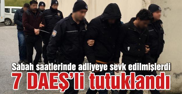 7 DAEŞ mensubu tutuklandı