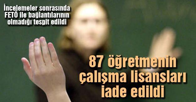 87 öğretmenin çalışma lisansları iade edildi