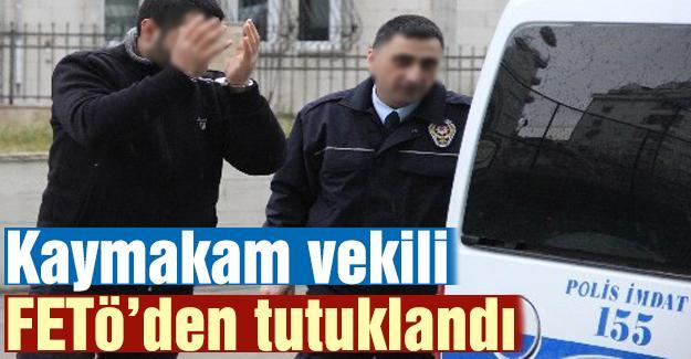 Kaymakam vekili FETÖ'den tutuklandı