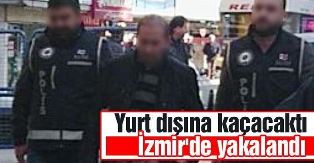 Yurt dışına kaçacaktı! İzmir'de yakalandı