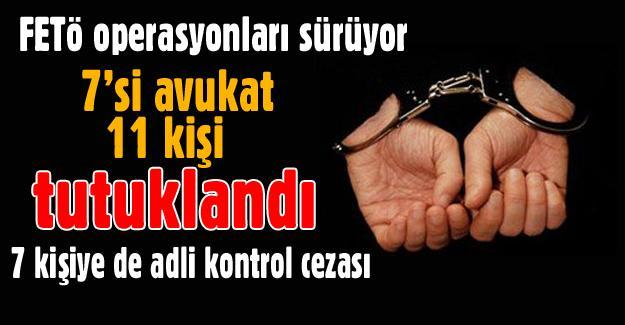 7'si avukat 11 kişi tutuklandı