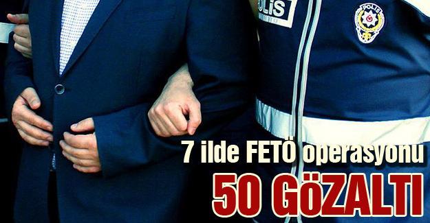 7 ilde FETÖ operasyonu: 50 gözaltı
