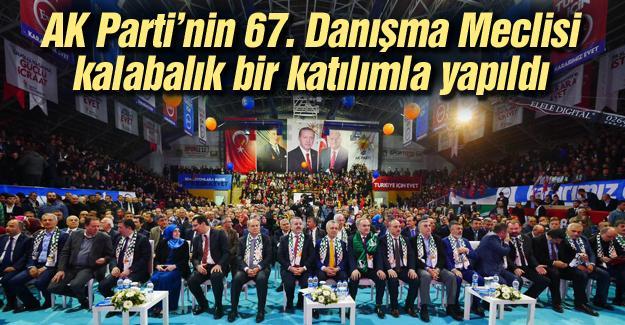 AK Parti'nin 67. Danışma Meclisi kalabalık bir katılımla yapıldı