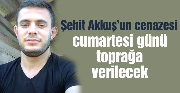 Şehit Akkuş'un cenazesi cumartesi günü toprağa verilecek