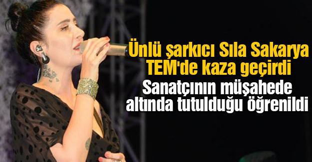 Ünlü şarkıcı Sıla Sakarya TEM'de kaza geçirdi