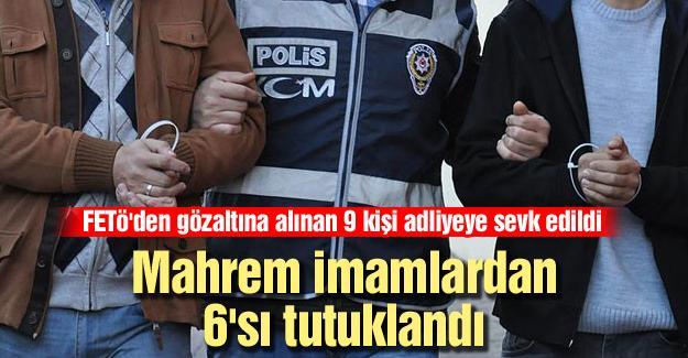Mahrem imamlardan 6'sı tutuklandı