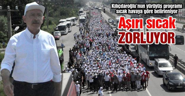 Kılıçdaroğlu'nun yürüyüş programı sıcak havaya göre belirleniyor