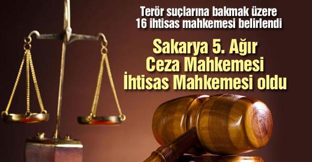 Sakarya 5. Ağır Ceza Mahkemesi İhtisas Mahkemesi oldu