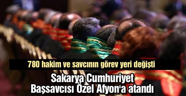 Sakarya Cumhuriyet Başsavcısı Özel Afyon'a atandı