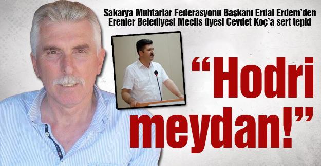 Erdal Erdem'den Erenler Belediyesi Meclis üyesi Cevdet Koç'a sert tepki