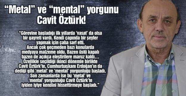"""""""Metal"""" ve """"mental"""" yorgunu Cavit Öztürk!…"""