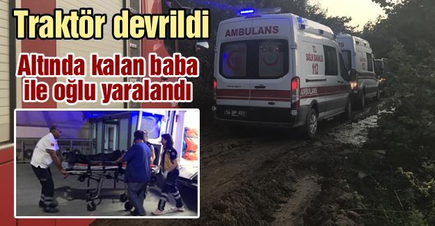 Traktör devrildi! Altında kalan baba ile oğlu yaralandı