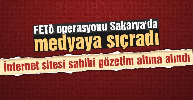 FETÖ operasyonu Sakarya'da medyaya sıçradı
