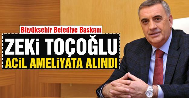 Başkan Toçoğlu acil ameliyata alındı!