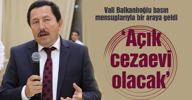 Vali Balkanlıoğlu basın mensuplarıyla bir araya geldi