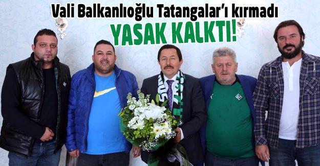 Vali Balkanlıoğlu Tatangalar'ı kırmadı