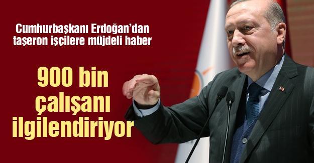 Erdoğan'dan taşeron işçilere müjdeli haber