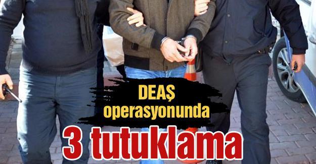 DEAŞ operasyonunda 3 tutuklama