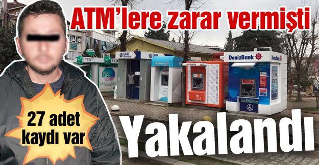 ATM'lere zarar vermişti! Yakalandı