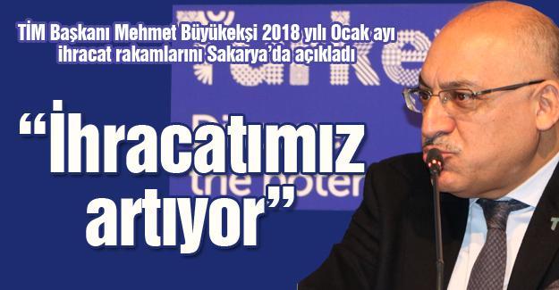 Büyükekşi 2018 yılı Ocak ayı ihracat rakamlarını Sakarya'da açıkladı
