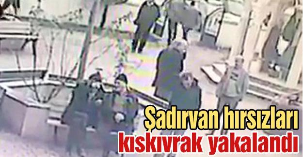 Şadırvan hırsızları kıskıvrak yakalandı