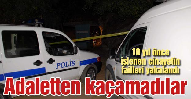 10 yıl önce işlenen cinayetin failleri yakalandı
