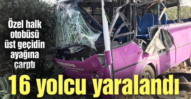 Özel halk otobüsü üst geçidin ayağına çarptı! 16 yaralı