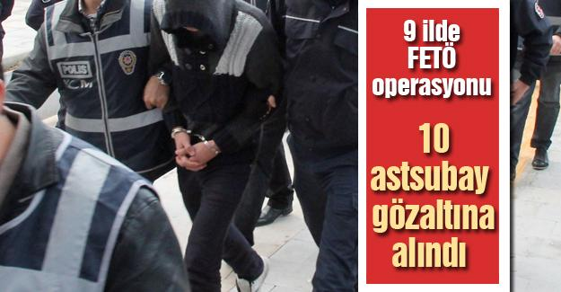 10 astsubay gözaltına alındı