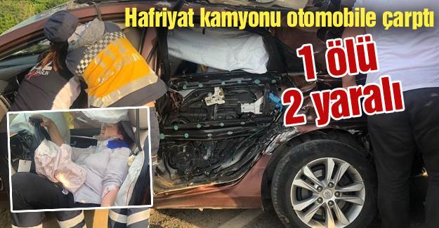 Hafriyat kamyonu otomobile çarptı! 1 ölü 2 yaralı