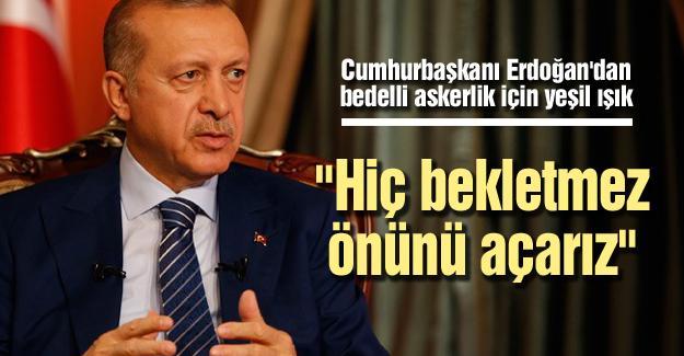 Cumhurbaşkanı Erdoğan'dan bedelli askerlik için yeşil ışık